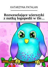 Rozweselające wierszyki znutką logopedii wtle… - Katarzyna Patalan - ebook