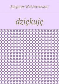 Dziękuję - Zbigniew Wojciechowski - ebook