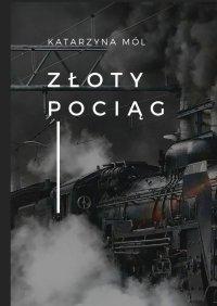 Złoty pociąg - Katarzyna Mól - ebook
