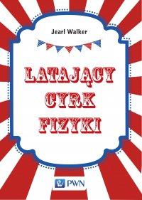 Latający cyrk fizyki - Jearl Walker - ebook