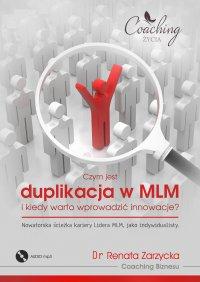Czym jest duplikacja w MLM i kiedy warto wprowadzić innowacje? Nowatorska ścieżka kariery lidera MLM jako indywidualisty - mgr Renata Zarzycka - audiobook