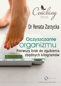 Oczyszczanie organizmu. Pierwszy krok do zgubienia zbędnych kilogramów - mgr Renata Zarzycka - audiobook