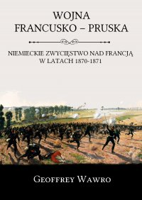 Wojna francusko-pruska. Niemieckie zwycięstwo nad Francją w latach 1870-1871