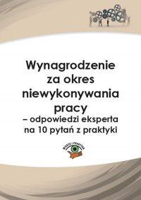 Wynagrodzenie za okres niewykonywania pracy – odpowiedzi eksperta na 10 pytań z praktyki - Rafał Krawczyk - ebook