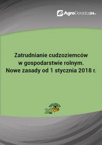 Zatrudnianie cudzoziemców w gospodarstwie rolnym. Nowe zasady od 1 stycznia 2018 r. - Opracowanie zbiorowe - ebook
