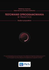 Testowanie oprogramowania w praktyce. Studium przypadków - red. Adam Roman - ebook