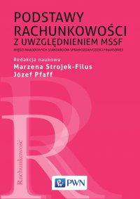 Podstawy rachunkowości z uwzględnieniem MSSF Międzynarodowych standardów sprawozdawczości finansowej - red. Marzena Strojek-Filus - ebook