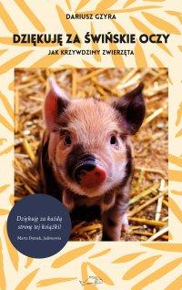 Dziękuję za świńskie oczy. Jak krzywdzimy zwierzęta - Dariusz Gzyra - ebook