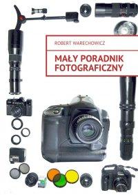 Mały poradnik fotograficzny - Robert Warechowicz - ebook