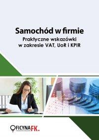 Samochód w firmie. Praktyczne wskazówkiw zakresie VAT, UoR i KPIR