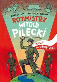 Rotmistrz Witold Pilecki - Małgorzata Strękowska-Zaremba - ebook