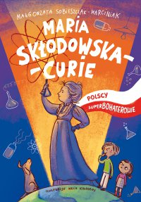 Maria Skłodowska-Curie - Małgorzata Sobieszczak-Marciniak - ebook