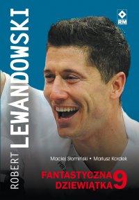 Robert Lewandowski. Fantastyczna 9 - Maciej Słomiński - ebook