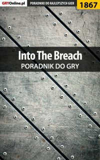"Into The Breach - poradnik do gry - Arkadiusz ""Chruścik"" Jackowski - ebook"