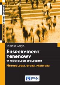 Eksperyment  terenowy w psychologii społecznej. Metodologia, etyka, praktyka - Tomasz Grzyb - ebook