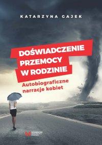 Doświadczenie przemocy w rodzinie. Autobiograficzne narracje kobiet - Katarzyna Gajek - ebook