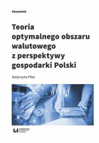 Teoria optymalnego obszaru walutowego z perspektywy gospodarki Polski - Katarzyna Piłat - ebook