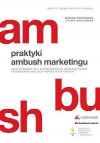 Praktyki ambush marketingu jako wyzwanie dla współczesnych organizatorów i sponsorów wielkich imprez sportowych - Monika Piątkowska - ebook