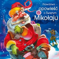 Prawdziwa opowieść o Świętym Mikołaju
