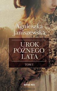 Urok późnego lata. Tom I - Agnieszka Janiszewska - ebook