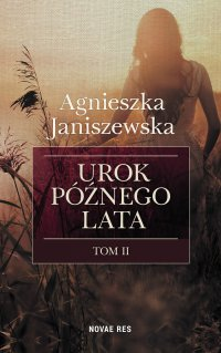 Urok późnego lata. Tom II - Agnieszka Janiszewska - ebook