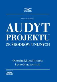 Audyt projektu ze środków unijnych. Obowiązki podmiotów i przebieg kontroli