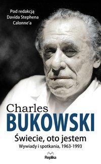 Charles Bukowski. Świecie, oto jestem