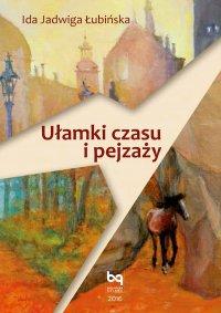 Ułamki czasu i pejzażu - Ida Jadwiga Łubińska - ebook