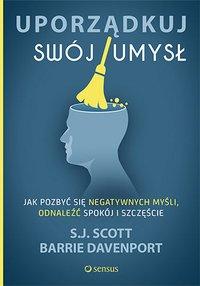 Uporządkuj swój umysł. Jak pozbyć się negatywnych myśli, odnaleźć spokój i szczęście - S.J. Scott - ebook
