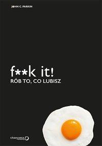 F**k it! Rób to, co lubisz - John C. Parkin - ebook
