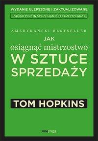 Jak osiągnąć mistrzostwo w sztuce sprzedaży - Tom Hopkins - ebook
