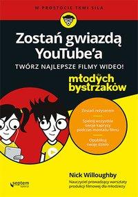 Zostań gwiazdą YouTube'a. Twórz najlepsze filmy wideo! Dla młodych bystrzaków - Nick Willoughby - ebook