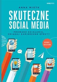 Skuteczne social media. Prowadź działania, osiągaj zamierzone efekty. Wydanie 2 rozszerzone - Anna Miotk - ebook
