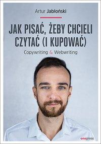 Jak pisać, żeby chcieli czytać (i kupować). Copywriting & Webwriting - Artur Jabłoński - ebook