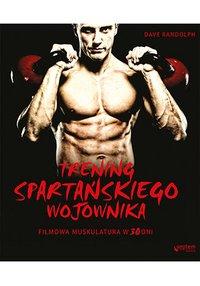 Trening spartańskiego wojownika. Filmowa muskulatura w 30 dni - Dave Randolph - ebook