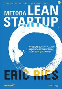 Metoda Lean Startup. Wykorzystaj innowacyjne narzędzia i stwórz firmę, która zdobędzie rynek - Eric Ries - ebook