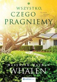 Wszystko, czego pragniemy - Marybeth Mayhew Whalen - ebook