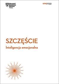 Szczęście. Inteligencja emocjonalna. Harvard Business Review - Opracowanie zbiorowe - ebook