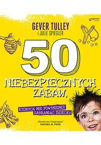 50 niebezpiecznych zabaw, których nie powinieneś zabraniać dziecku - Gever Tulley - ebook