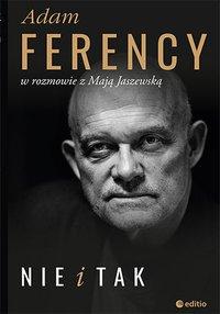 Nie i Tak. Adam Ferency w rozmowie z Mają Jaszewską - Adam Ferency - ebook