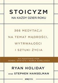 Stoicyzm na każdy dzień roku. 366 medytacji na temat mądrości, wytrwałości i sztuki życia - Ryan Holiday - ebook
