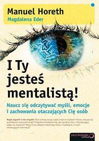 I Ty jesteś mentalistą! Naucz się odczytywać myśli, emocje i zachowania otaczających Cię osób - Manuel Horeth - ebook