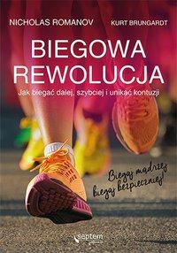Biegowa rewolucja, czyli jak biegać dalej, szybciej i unikać kontuzji - Nicholas Romanov - ebook