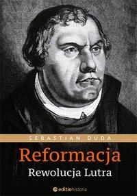 Reformacja. Rewolucja Lutra - Sebastian Duda - ebook