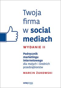 Twoja firma w social mediach. Podręcznik marketingu... - ebook