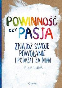 Powinność czy pasja. Znajdź swoje powołanie i podążaj za nim! - Elle Luna - ebook