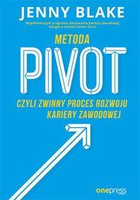 Metoda Pivot, czyli zwinny proces rozwoju kariery zawodowej - Jenny Blake - ebook