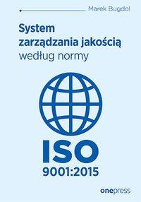System zarządzania jakością według normy ISO 9001:2015 - Marek Bugdol - ebook