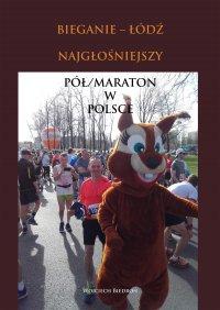 Bieganie - Łódź. Najgłośniejszy pół-maraton w Polsce