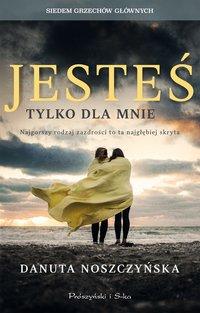 Jesteś tylko dla mnie - Danuta Noszczyńska - ebook